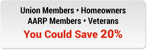 Union Members, Homeowners, AARP Members, Veterans - You Could Save 20%*